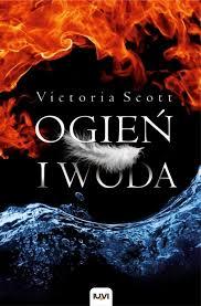 Ogień iwoda - Victoria Scott