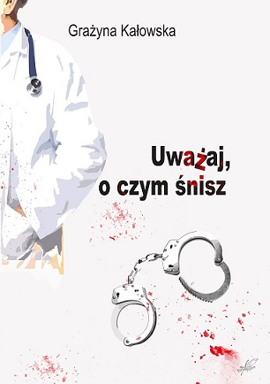 Uważaj oczym śnisz_Grażyna Kałowska